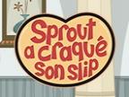 Sprout a craqué son slip
