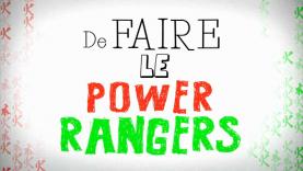 Même pas cap de faire le Power Rangers