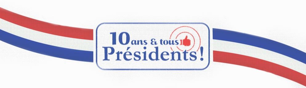 10 ans et tous Présidents !