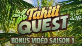 Les Bonus Vidéo de Tahiti Quest saison 1