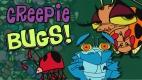 Creepie bugs